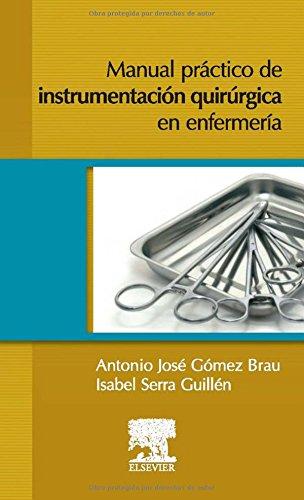 Manual práctico de instrumentación quirúrgica en Enfermería por Antonio José, Serra Guillén, Isabel Gómez Brau