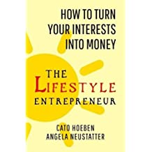 The Lifestyle Entrepreneur: How to Turn Your Interests into Money by Cato Hoeben (2015-11-05)