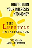 Telecharger Livres The Lifestyle Entrepreneur How to Turn Your Interests into Money by Cato Hoeben 2015 11 05 (PDF,EPUB,MOBI) gratuits en Francaise