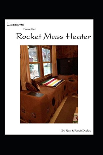 Lessons from Our Rocket Mass Heater: Tips, lessons and resources from our build por Ray Dudley