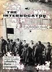 The interrogator: The story of Hanns Scharff, Luftwaffes master interrogator