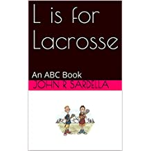 L is for Lacrosse: An ABC Book (English Edition)