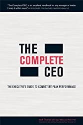 The Complete CEO: The Executive's Guide to Consistent Peak Performance