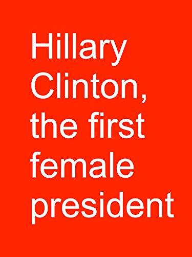 clip-hillary-clinton-the-first-female-president-ov