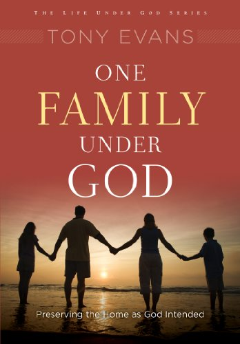 One Family Under God: Preserving the Home As God Intended (Life Under God Series) eBook: Tony Evans