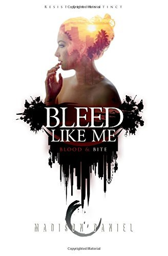 Bleed Like Me: Blood & Bite (The Bleed Series) (Volume 1) by Madison Daniel (2016-07-26)
