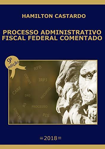 PROCESSO ADMINISTRATIVO FISCAL FEDERAL COMENTADO - 9a. Edicão (Portuguese Edition)