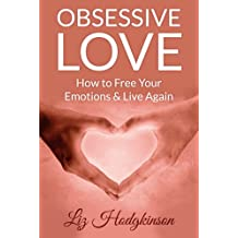 Obsessive Love: How to Free Your Emotions & Live Again (English Edition)