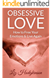 Obsessive Love: How to Free Your Emotions & Live Again