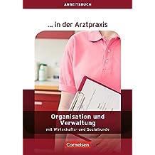 ... in der Arztpraxis - Neubearbeitung: Organisation und Verwaltung in der Arztpraxis: Arbeitsbuch