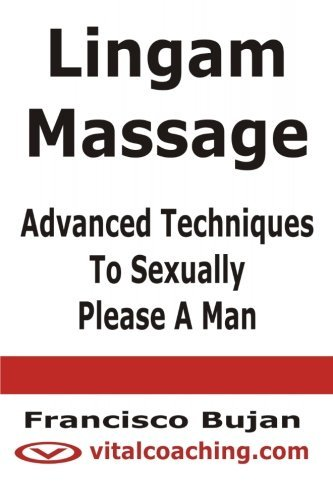 Lingam Massage - Advanced Techniques To Sexually Please A Man by Francisco Bujan (2011-10-12)