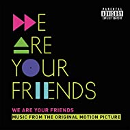 We Are Your Friends (Music From The Original Motion Picture/Deluxe) [Explicit]
