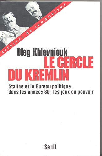 Le Cercle du Kremlin. Staline et le Bureau politique dans les années 30 : les jeux du pouvoir