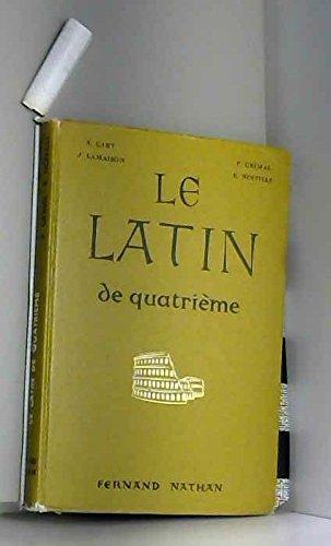 A. Cart,... P. Grimal,... J. Lamaison,... R. Noiville,... Le Latin de 4e : Exercices, lectures, versions