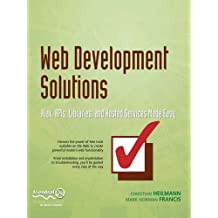 Web Development Solutions: Ajax, APIs, Libraries, and Hosted Services Made Easy by Christian Heilmann (2007-04-10)