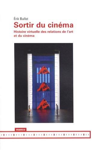 Sortir du cinéma : Histoire virtuelle des relations de l'art et du cinéma