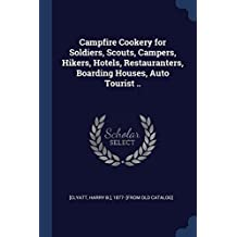 Campfire Cookery for Soldiers, Scouts, Campers, Hikers, Hotels, Restauranters, Boarding Houses, Auto Tourist .