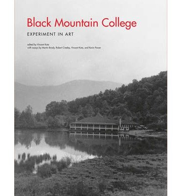 [(Black Mountain College: Experiment in Art)] [ Edited by Vincent Katz, With Martin Brody, With Robert Creeley, With Vincent Katz, With Kevin Power ] [March, 2013]