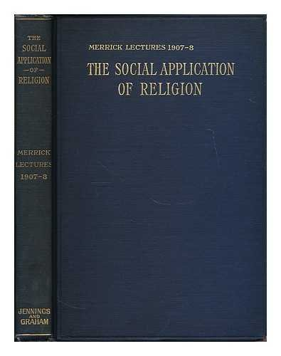 The social application of religion / by Charles Stelzle, Jane Addams, Charles Patrick Neill, Graham Taylor, G P Eckman
