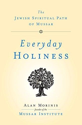 Everyday Holiness: The Jewish Spiritual Path of Mussar (English Edition)