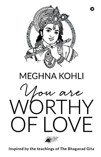 You Are Worthy of Love: Inspired by the teachings of The Bhagavad Gita