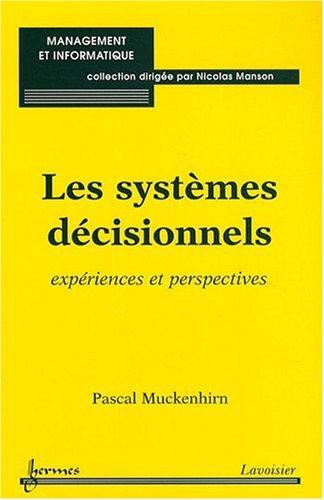 Les systèmes décisionnels : Expériences et perspectives par Pascal Muckenhirn