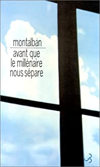 Avant que le millénaire nous separe par Manuel Vázquez Montalbán