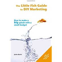 The Little Fish Guide to DIY Marketing (The Little Fish Guides)