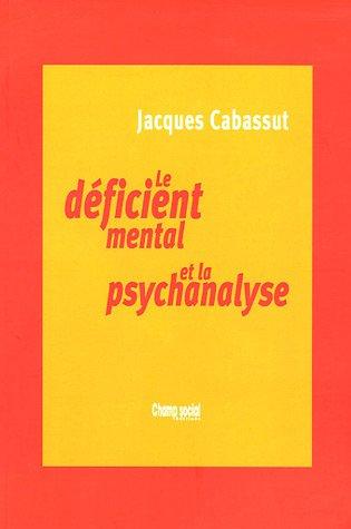 Le Déficient mental et la psychanalyse: Clinique du sujet non-supposé savoir