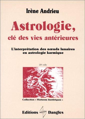 L'Astrologie, clé des vies antérieures :L'Iinterprétation des noeuds lunaires en astrologie karmique par Irène Andrieu