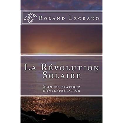 La Révolution Solaire: Guide pratique d'interprétation