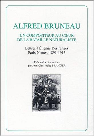 Alfred Bruneau : Un compositeur au coeur de la bataille naturaliste, lettres à Etienne Destranges, Paris-Nantes, 1891-1915