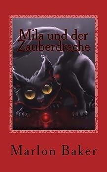 Mila und der Zauberdrache: Das schaurig schöne Leben einer Katze von [Baker, Marlon]