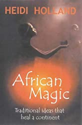 African Magic: Traditional Ideas That Heal a Continent