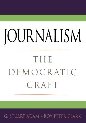 Journalism: The Democratic Craft 1st edition by Adam, G. Stuart, Clark, Roy Peter (2005) Paperback