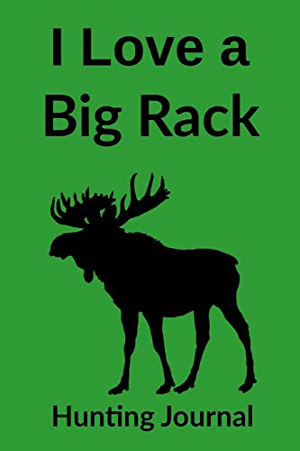 Hunter Silhouette (I Love a Big Rack Hunting Journal: Funny Hunting Journal Cover for Deer, Elk & Moose Hunters  Blank lined Notebook with silhouette of Moose in Cover)