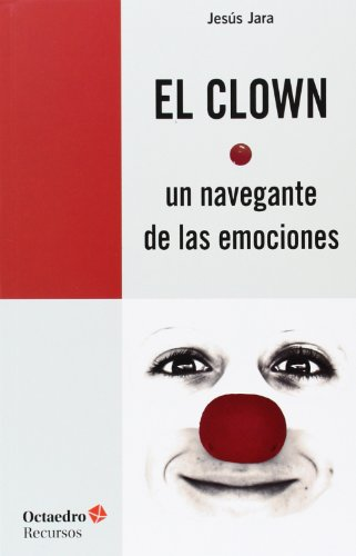 El Clown. Un Navegante De Las Emociones (Recursos) por Jesús Jara Fernández