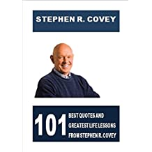 Stephen R. Covey: 101 Best Quotes and Greatest Life Lessons from Stephen R. Covey ((The 7 Habits of Highly Effective People)) (English Edition)