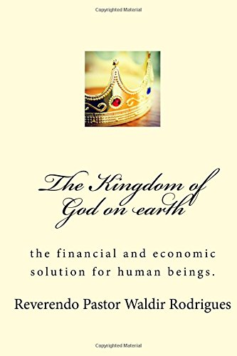 the-kingdom-of-god-on-earth-the-financial-and-economic-solution-for-human-beings-volume-1