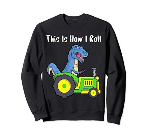 So rolle ich Landwirt und Viehzüchter Traktor T Rex Shirt  Sweatshirt (Pferd Traktor Kostüm)