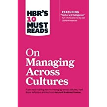 "HBR's 10 Must Reads on Managing Across Cultures (with featured article ""Cultural Intelligence"" by P. Christopher Earley and Elaine Mosakowski)"