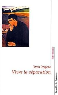 Vivre la séparation par Yves Prigent