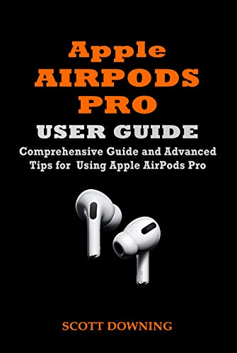 APPLE AIRPODS PRO USER GUIDE: COMPREHENSIVE GUIDE AND ADVANCED ...