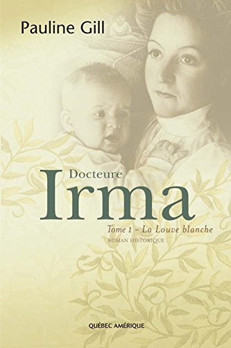 Download Docteure Irma Tome 1 La Louve Blanche French Edition By Pauline Gill PDF