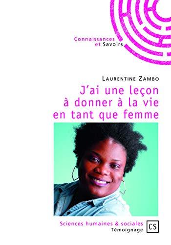 J'ai une leçon à donner à la vie en tant que femme par Laurentine Zambo