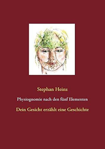 Physiognomie nach den fünf Elementen: Dein Gesicht erzählt eine Geschichte (Gesichtsreflexzonentherapie)