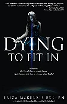 Dying to Fit In: A near-death experience to Heaven, Hell and the in-between by [McKenzie, Erica]