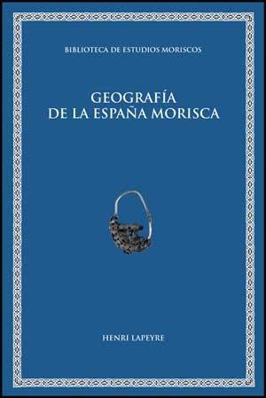 Descargar Libro Geografía de la España morisca (Biblioteca de Estudios Moriscos) de Henry Lapeyre