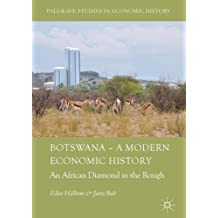 Botswana - A Modern Economic History: An African Diamond in the Rough (Palgrave Studies in Economic History)
