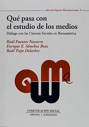 Qué pasa con el estudio de los medios: Diálogo con las Ciencias Sociales en Iberoamérica (Espacio Iberoamericano)